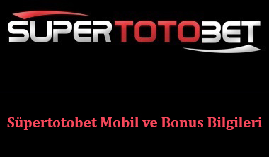 Süpertotobet Mobil ve Bonus Bilgileri