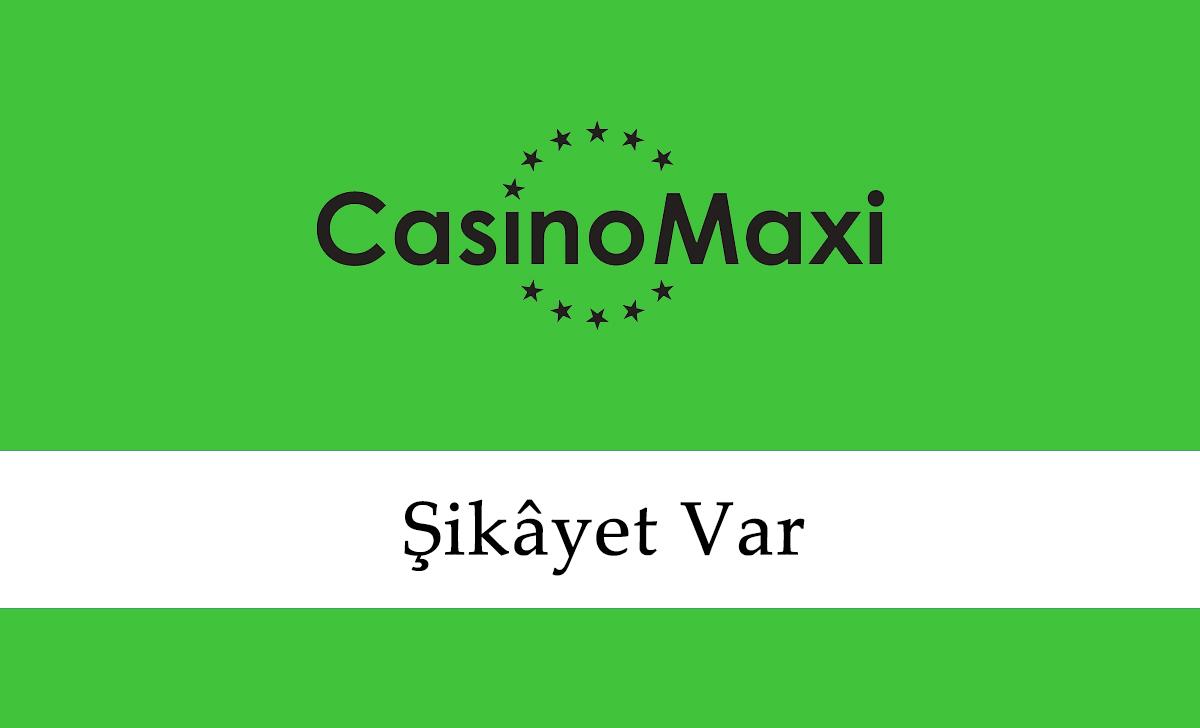 Casinomaxi Şikâyet Var